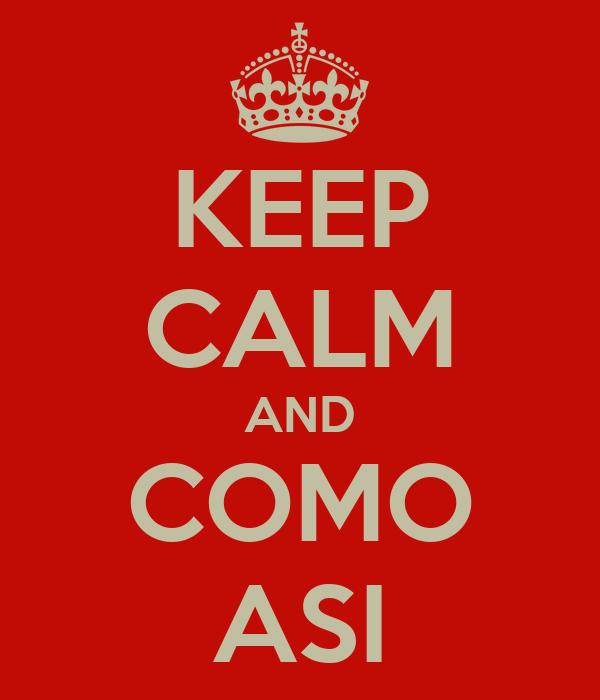 KEEP CALM AND COMO ASI