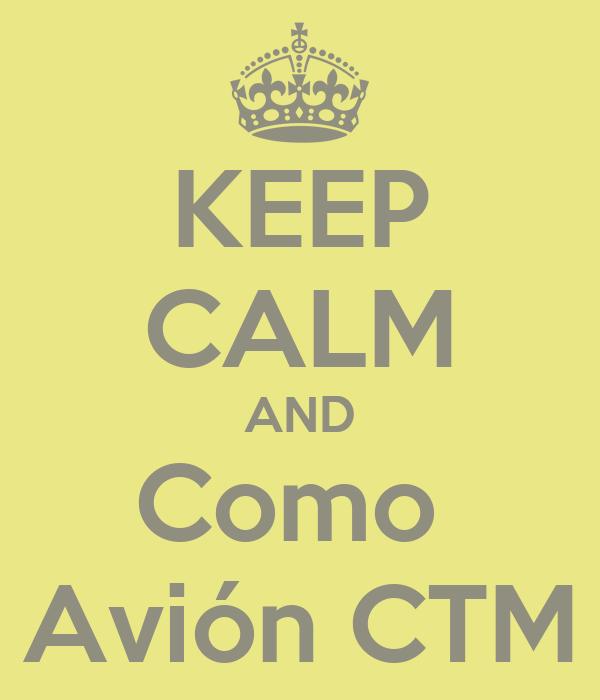 KEEP CALM AND Como  Avión CTM