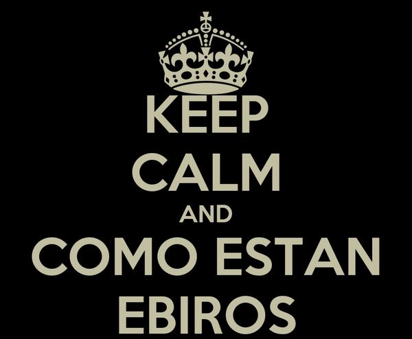 KEEP CALM AND COMO ESTAN EBIROS