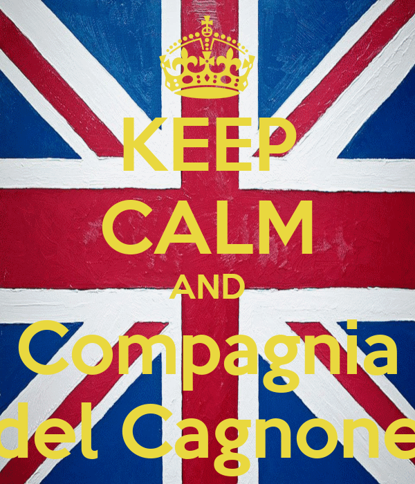 KEEP CALM AND Compagnia del Cagnone