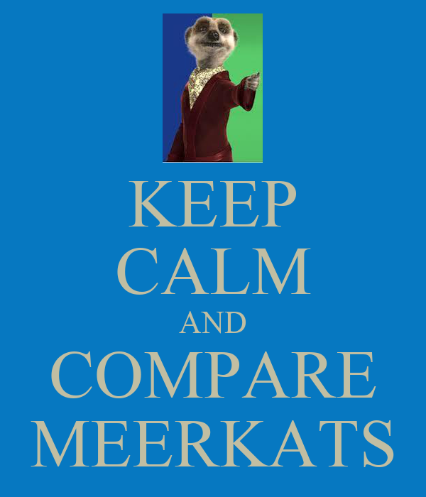 KEEP CALM AND COMPARE MEERKATS
