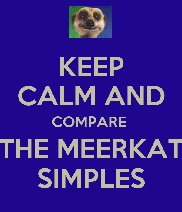 KEEP CALM AND COMPARE  THE MEERKAT SIMPLES