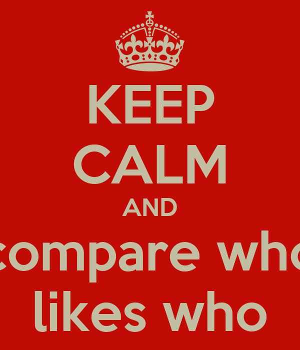 KEEP CALM AND compare who likes who