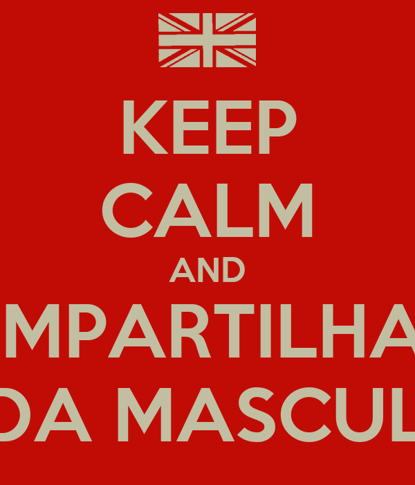KEEP CALM AND COMPARTILHA O  MODA MASCULINA