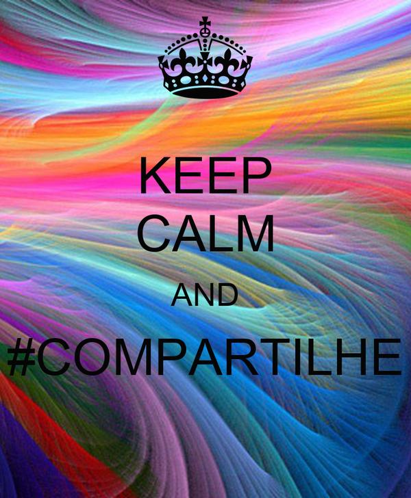 KEEP CALM AND #COMPARTILHE