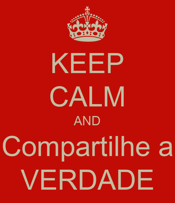 KEEP CALM AND Compartilhe a VERDADE