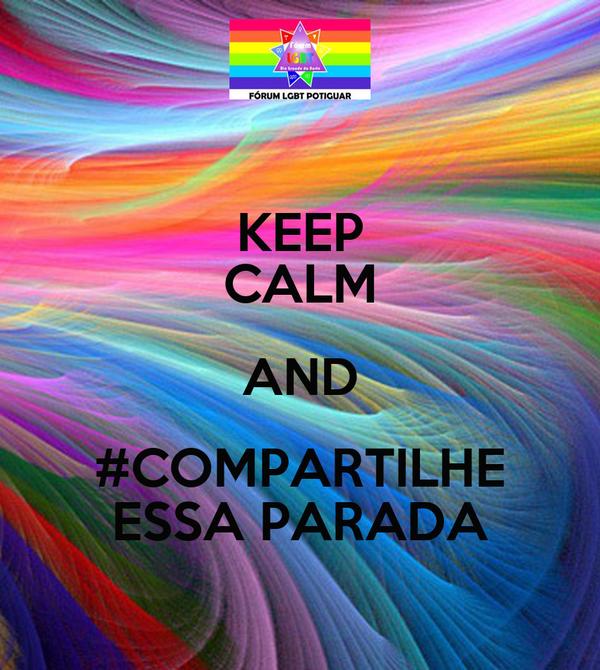 KEEP CALM AND #COMPARTILHE ESSA PARADA