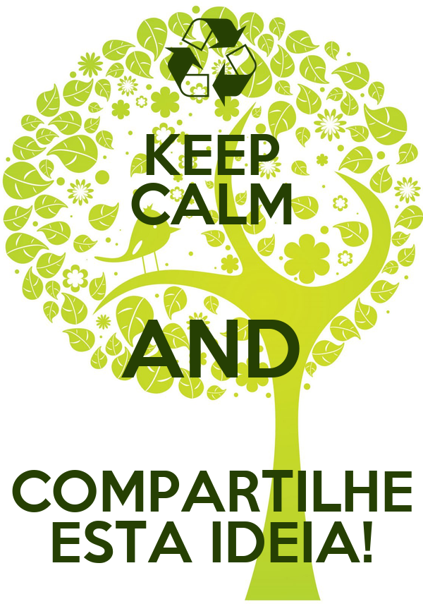 KEEP CALM AND COMPARTILHE ESTA IDEIA!