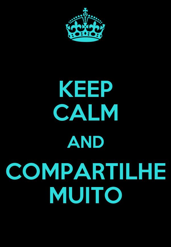 KEEP CALM AND COMPARTILHE MUITO