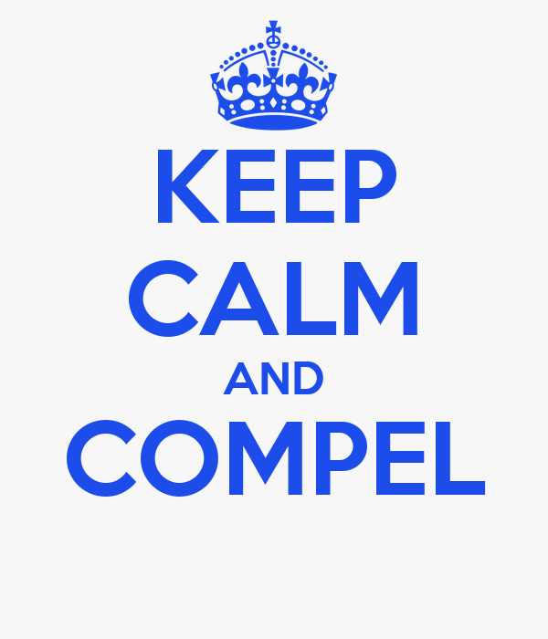 KEEP CALM AND COMPEL