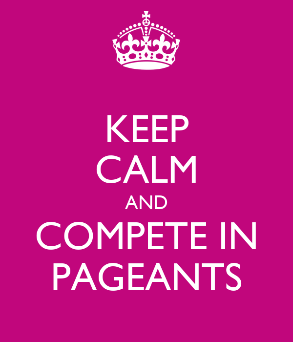 KEEP CALM AND COMPETE IN PAGEANTS
