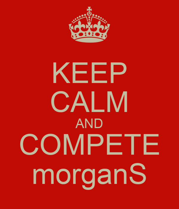 KEEP CALM AND COMPETE morganS