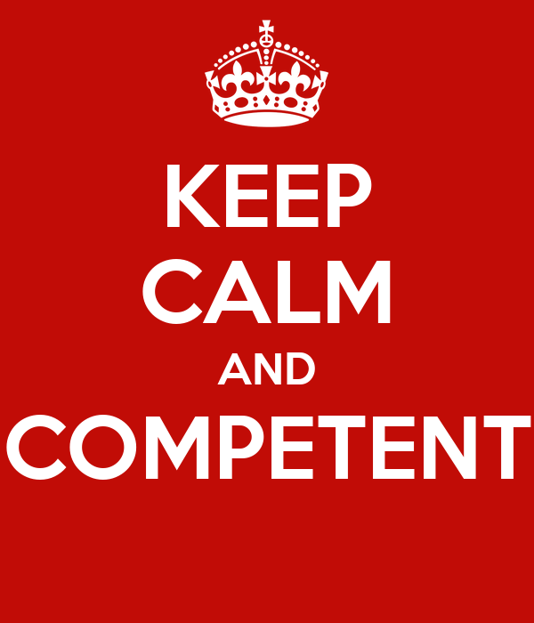 KEEP CALM AND COMPETENT