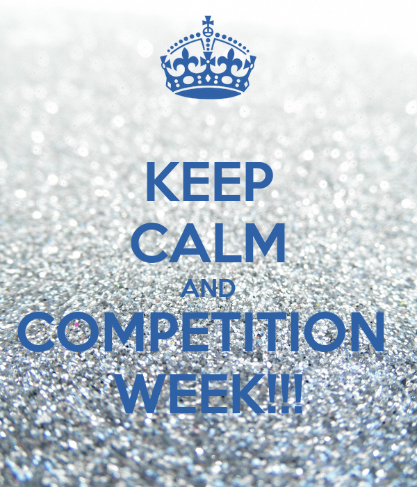 KEEP CALM AND COMPETITION  WEEK!!!