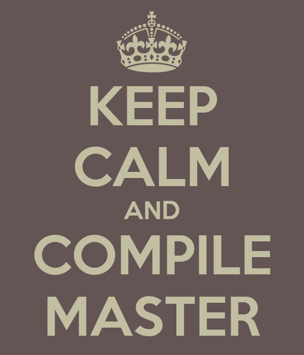 KEEP CALM AND COMPILE MASTER