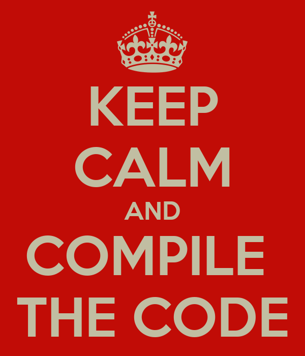 KEEP CALM AND COMPILE  THE CODE