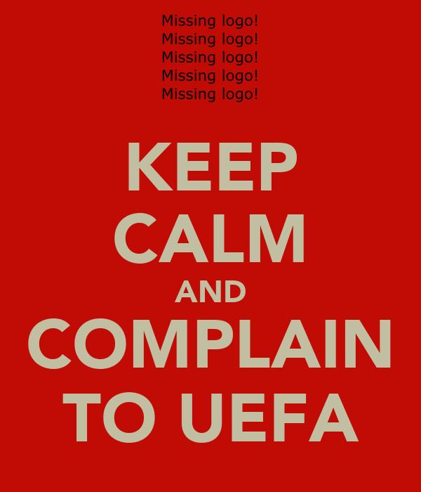 KEEP CALM AND COMPLAIN TO UEFA