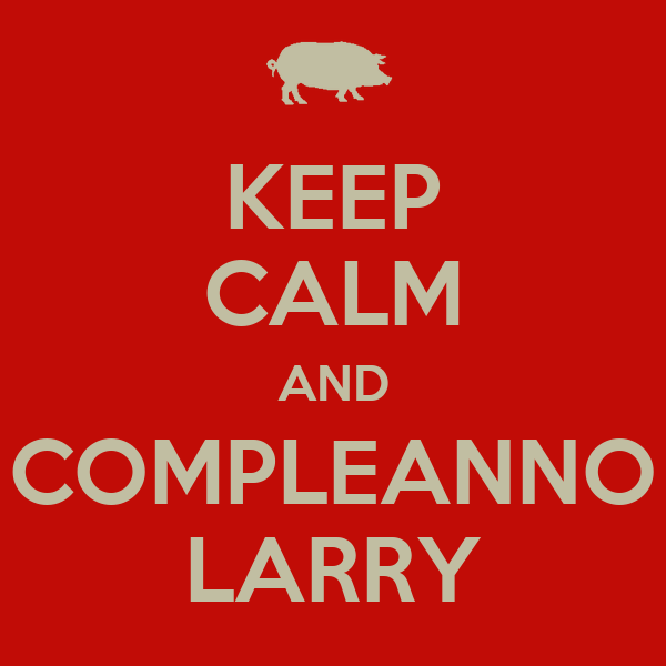 KEEP CALM AND COMPLEANNO LARRY