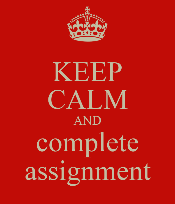 KEEP CALM AND complete assignment
