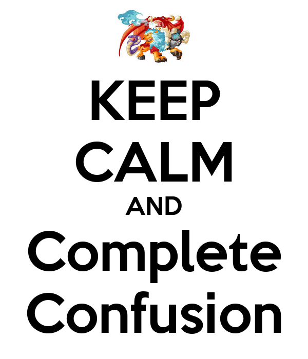 KEEP CALM AND Complete Confusion