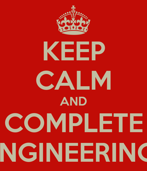 KEEP CALM AND COMPLETE ENGINEERING