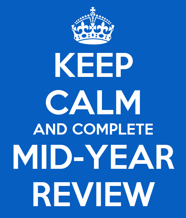 KEEP CALM AND COMPLETE MID-YEAR REVIEW Poster | DanG1969 | Keep ...