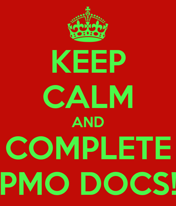 KEEP CALM AND COMPLETE PMO DOCS!