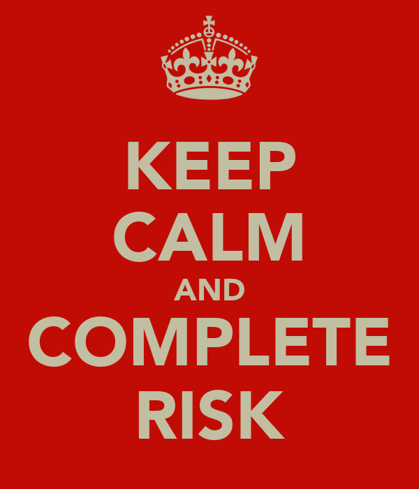 KEEP CALM AND COMPLETE RISK