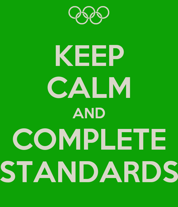 KEEP CALM AND COMPLETE STANDARDS