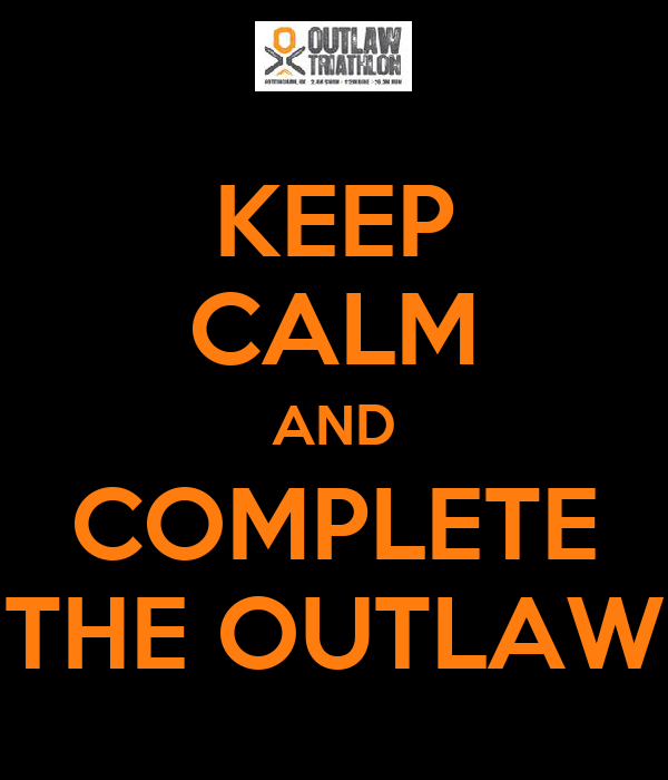 KEEP CALM AND COMPLETE THE OUTLAW