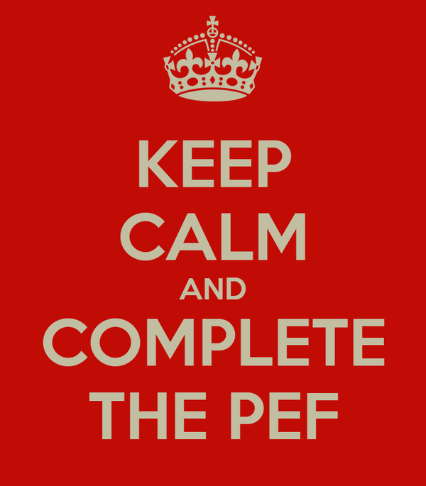 KEEP CALM AND COMPLETE THE PEF