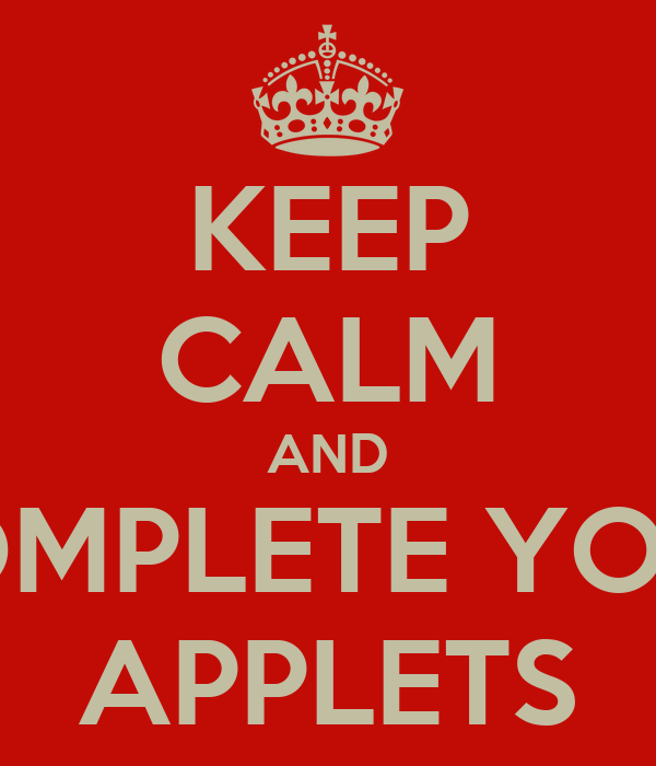 KEEP CALM AND COMPLETE YOUR APPLETS