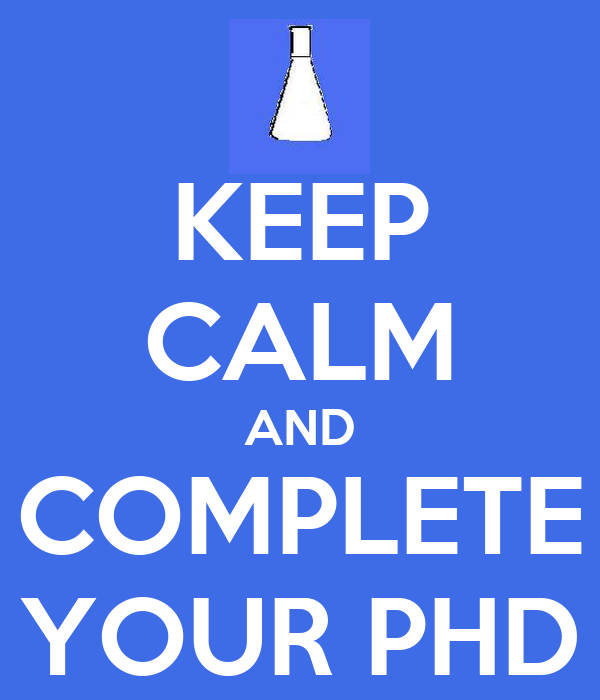 KEEP CALM AND COMPLETE YOUR PHD