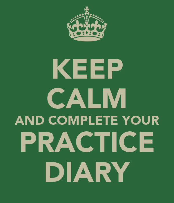 KEEP CALM AND COMPLETE YOUR PRACTICE DIARY