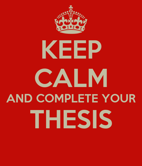 KEEP CALM AND COMPLETE YOUR THESIS