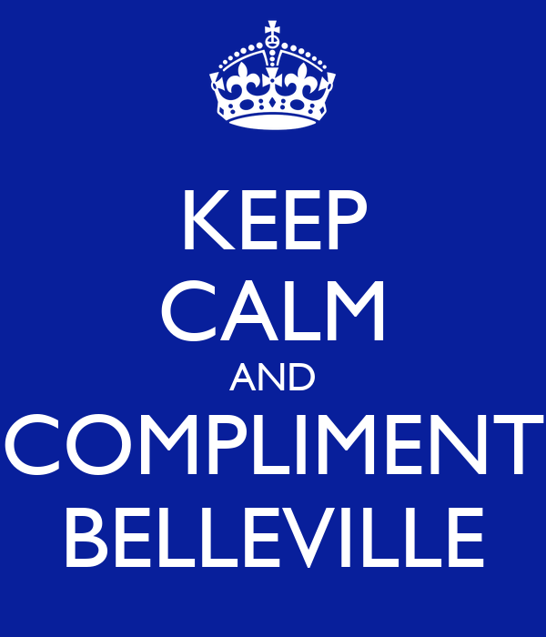 KEEP CALM AND COMPLIMENT BELLEVILLE