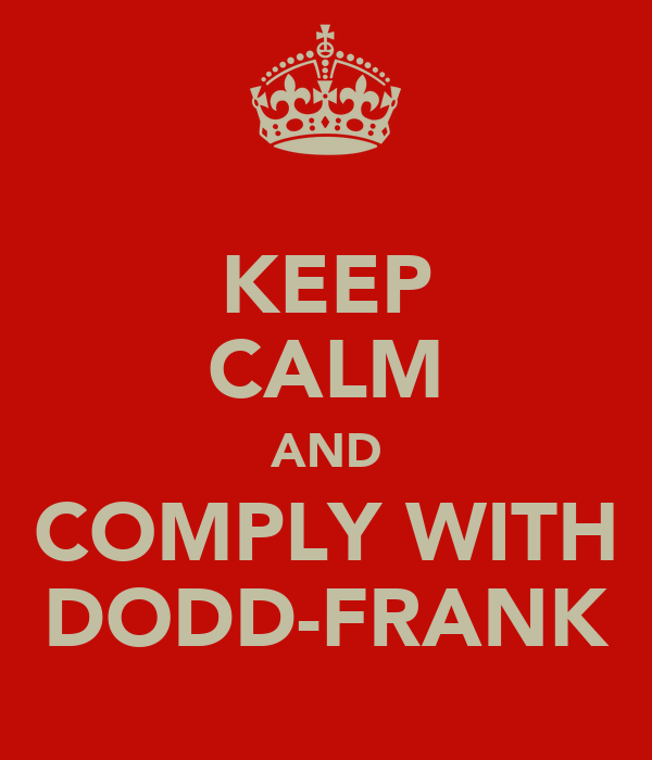 KEEP CALM AND COMPLY WITH DODD-FRANK