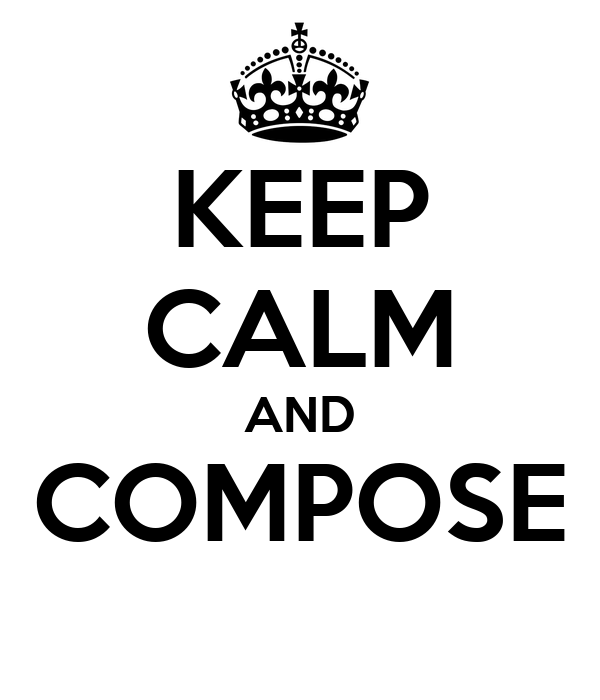 KEEP CALM AND COMPOSE