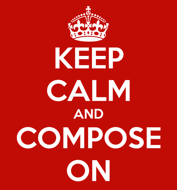 KEEP CALM AND COMPOSE ON