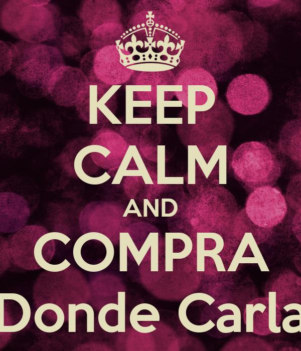 "KEEP CALM AND COMPRA ""Donde Carla"""