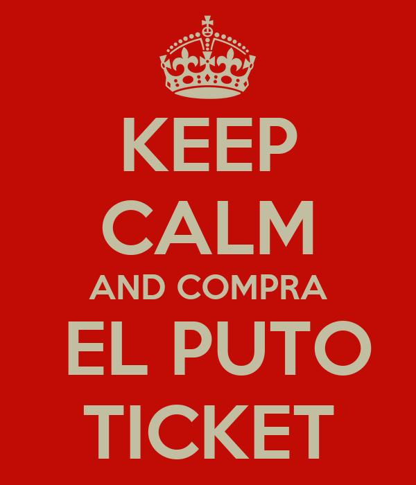 KEEP CALM AND COMPRA  EL PUTO TICKET