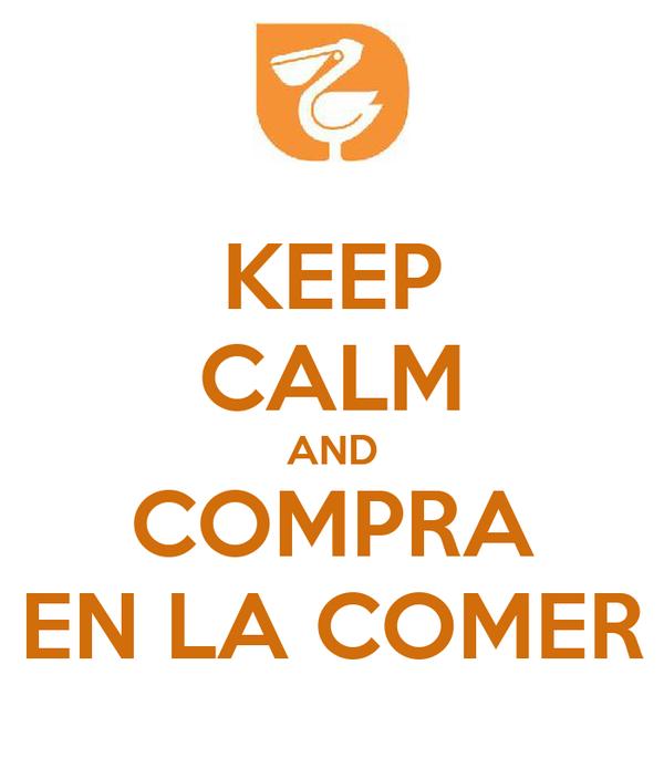 KEEP CALM AND COMPRA EN LA COMER
