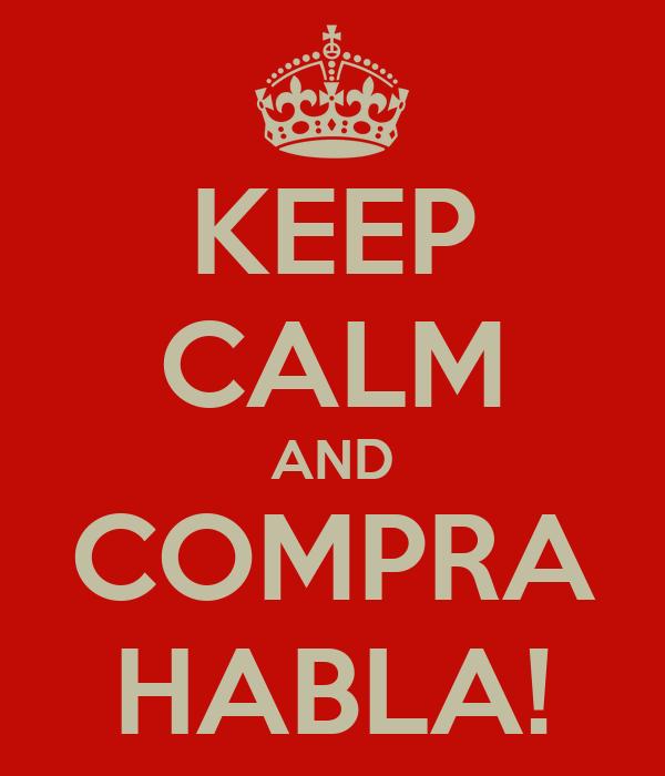 KEEP CALM AND COMPRA HABLA!