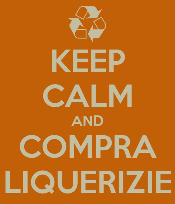 KEEP CALM AND COMPRA LIQUERIZIE