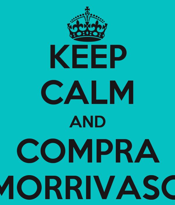 "KEEP CALM AND COMPRA ""MORRIVASO"""