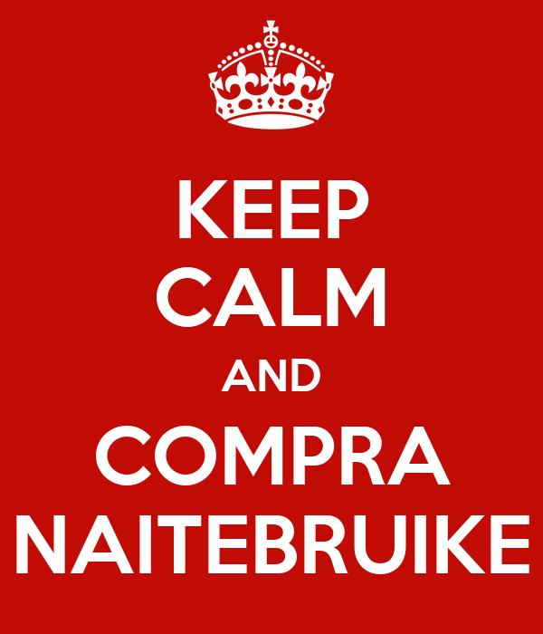KEEP CALM AND COMPRA NAITEBRUIKE