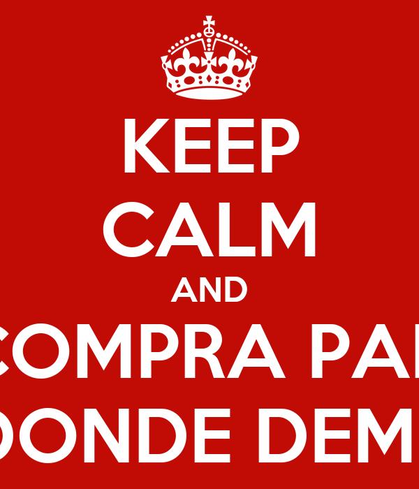 KEEP CALM AND COMPRA PAN DONDE DEME