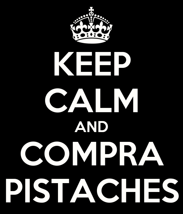 KEEP CALM AND COMPRA PISTACHES
