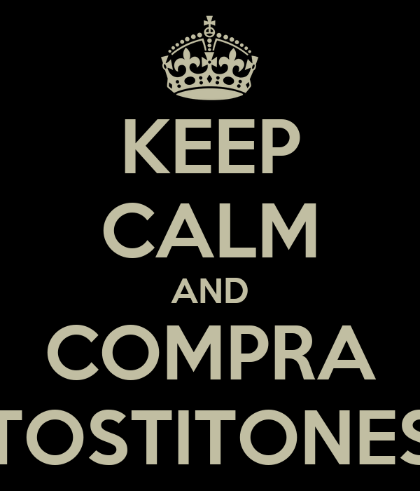 KEEP CALM AND COMPRA TOSTITONES