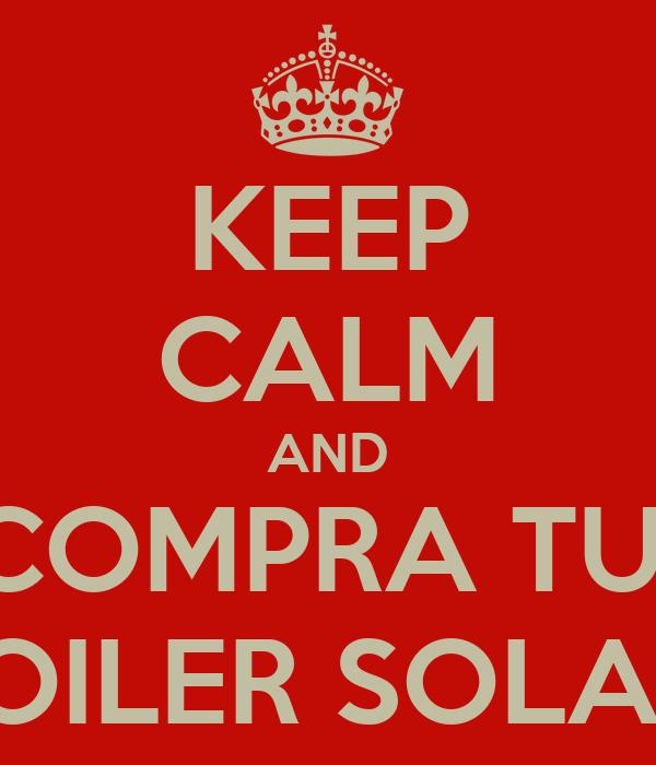 KEEP CALM AND COMPRA TU  BOILER SOLAR